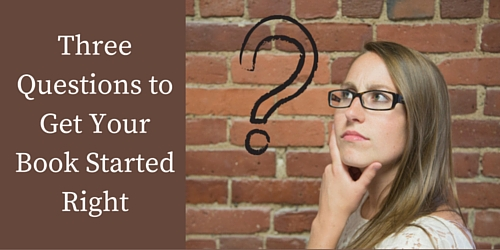 Three Questions to Get Your Book Started Right