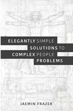 Elegantly Simple Solutions to Complex People Problems